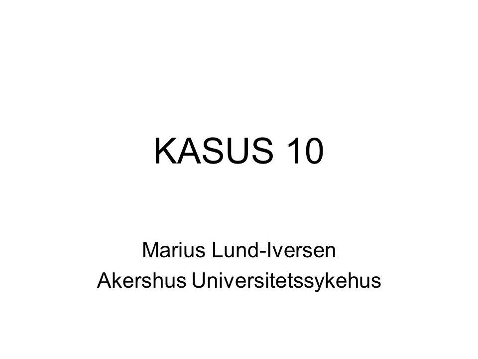 KASUS 10 Marius Lund-Iversen Akershus Universitetssykehus