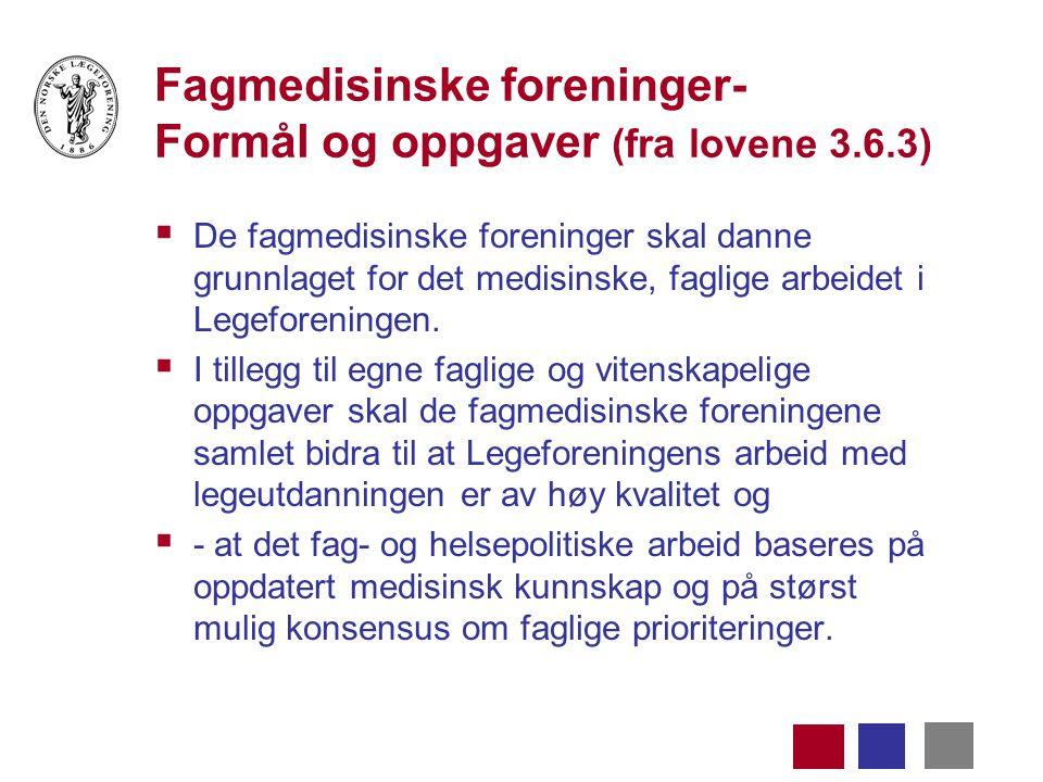 Fagmedisinske foreninger- Formål og oppgaver (fra lovene 3.6.3)  De fagmedisinske foreninger skal danne grunnlaget for det medisinske, faglige arbeidet i Legeforeningen.
