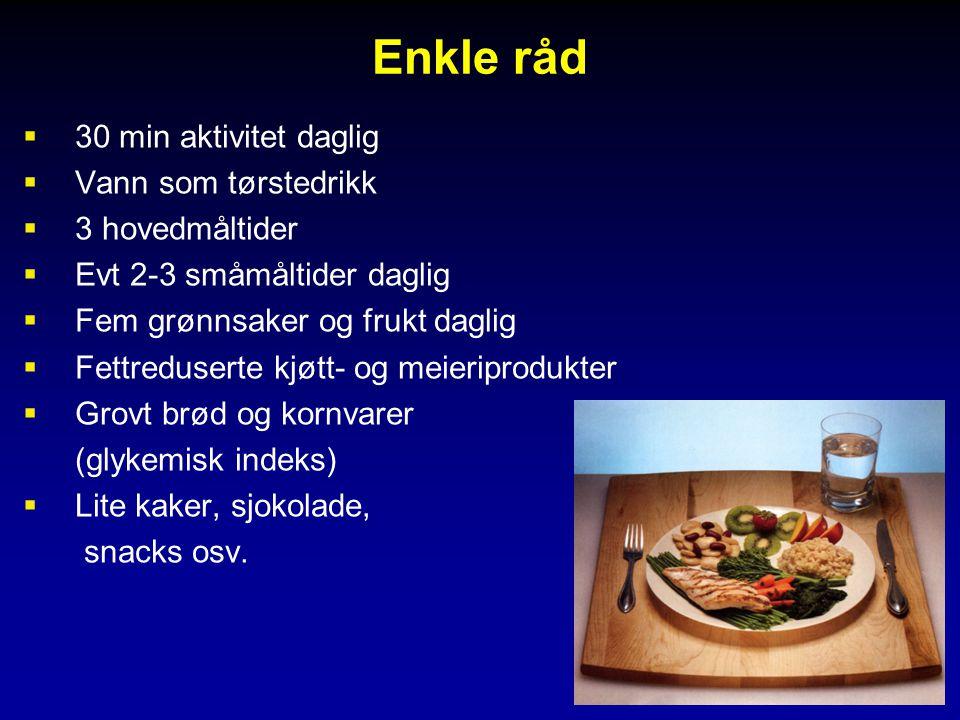 Enkle råd  30 min aktivitet daglig  Vann som tørstedrikk  3 hovedmåltider  Evt 2-3 småmåltider daglig  Fem grønnsaker og frukt daglig  Fettredus