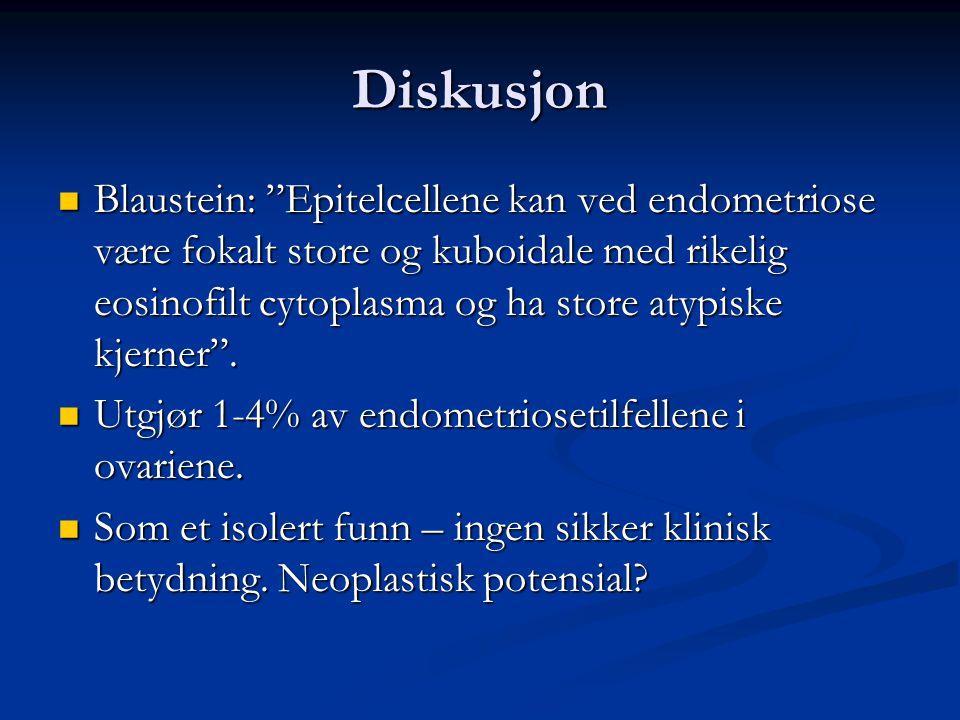 """Diskusjon Blaustein: """"Epitelcellene kan ved endometriose være fokalt store og kuboidale med rikelig eosinofilt cytoplasma og ha store atypiske kjerner"""
