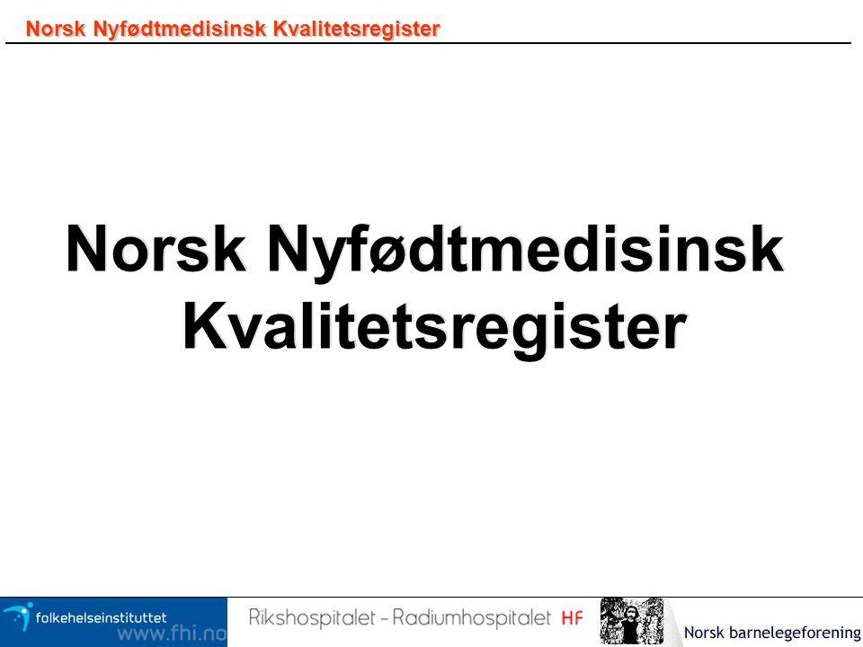 Norsk Nyfødtmedisinsk Kvalitetsregister Norsk Nyfødtmedisinsk Kvalitetsregister Norsk Nyfødtmedisinsk Kvalitetsregister