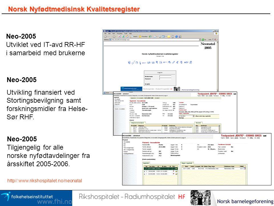 Norsk Nyfødtmedisinsk Kvalitetsregister Neo-2005 Utviklet ved IT-avd RR-HF i samarbeid med brukerne Neo-2005 Utvikling finansiert ved Stortingsbevilgn