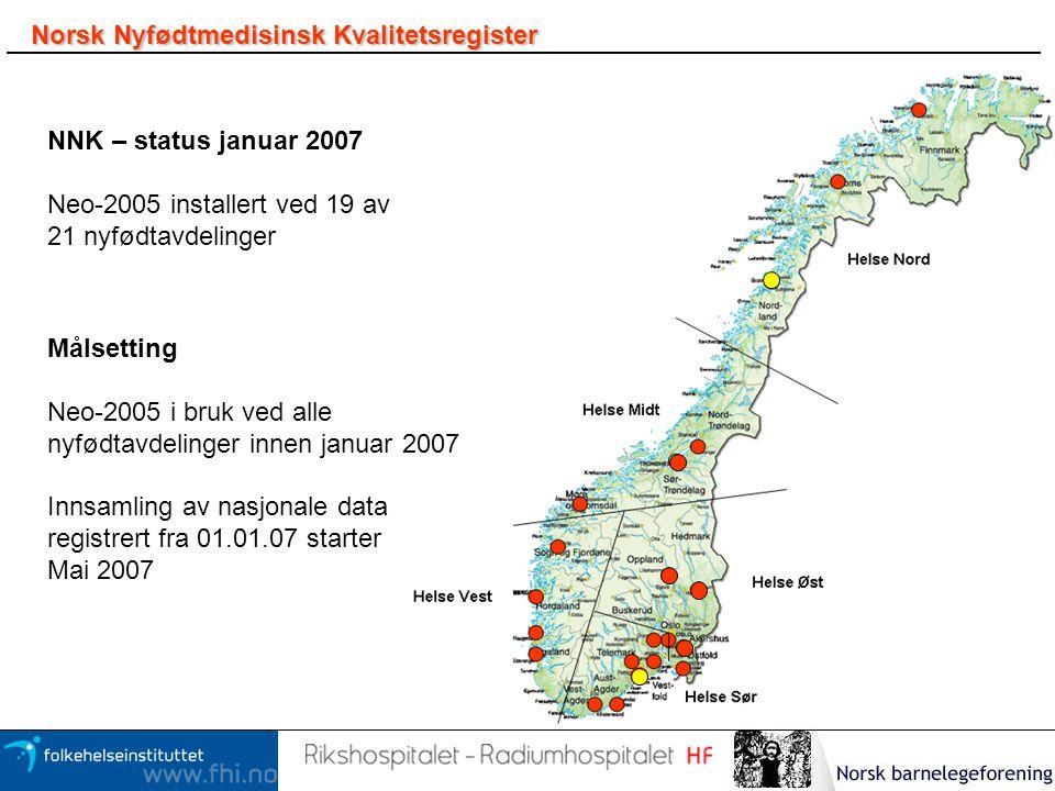 Norsk Nyfødtmedisinsk Kvalitetsregister Målsetting Neo-2005 i bruk ved alle nyfødtavdelinger innen januar 2007 Innsamling av nasjonale data registrert