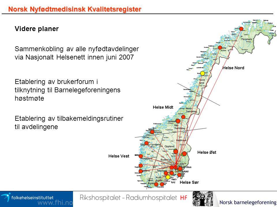 Norsk Nyfødtmedisinsk Kvalitetsregister Videre planer Sammenkobling av alle nyfødtavdelinger via Nasjonalt Helsenett innen juni 2007 Etablering av bru