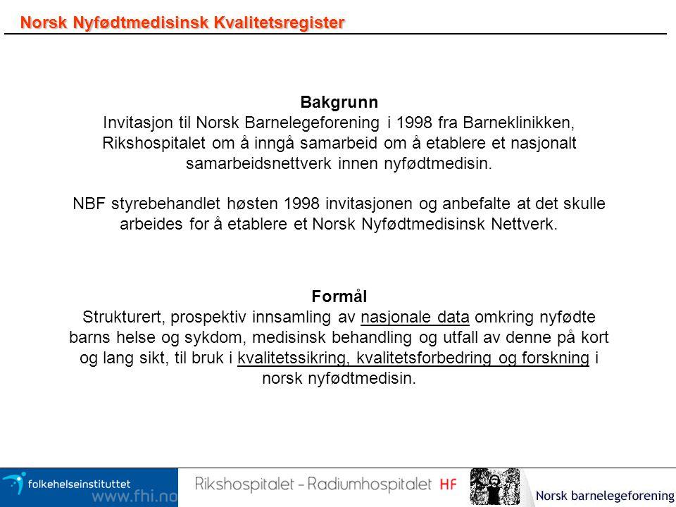 Norsk Nyfødtmedisinsk Kvalitetsregister Bakgrunn Invitasjon til Norsk Barnelegeforening i 1998 fra Barneklinikken, Rikshospitalet om å inngå samarbeid