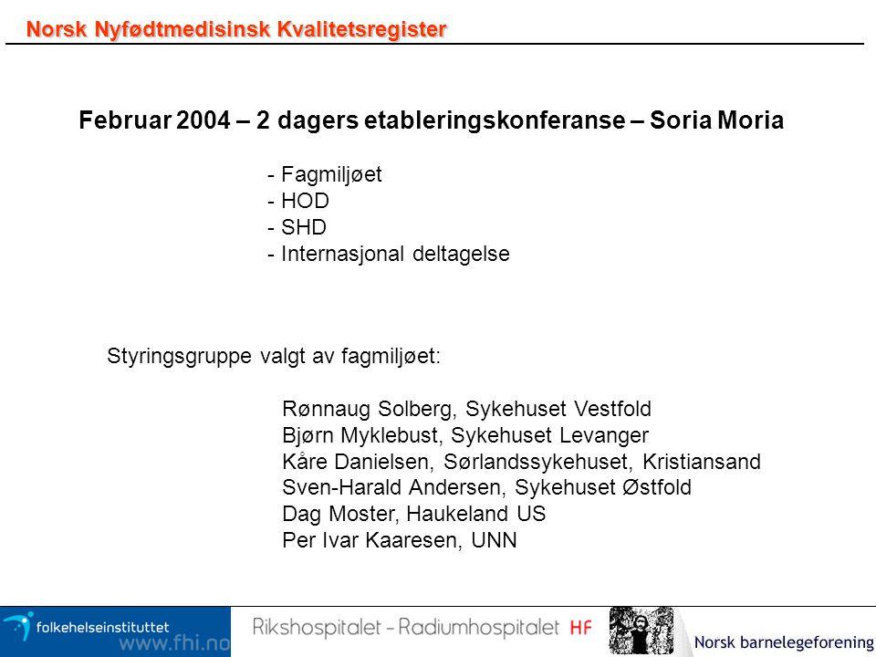 Norsk Nyfødtmedisinsk Kvalitetsregister Februar 2004 – 2 dagers etableringskonferanse – Soria Moria Styringsgruppe valgt av fagmiljøet: Rønnaug Solber