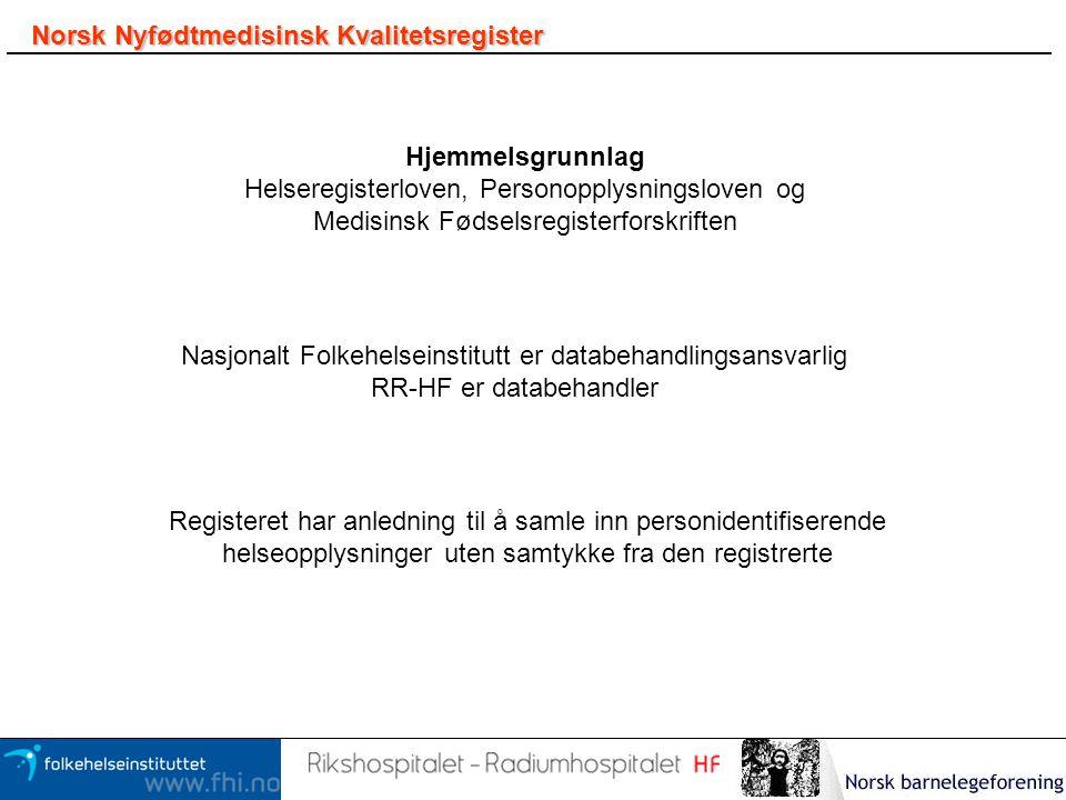 Norsk Nyfødtmedisinsk Kvalitetsregister Hjemmelsgrunnlag Helseregisterloven, Personopplysningsloven og Medisinsk Fødselsregisterforskriften Nasjonalt
