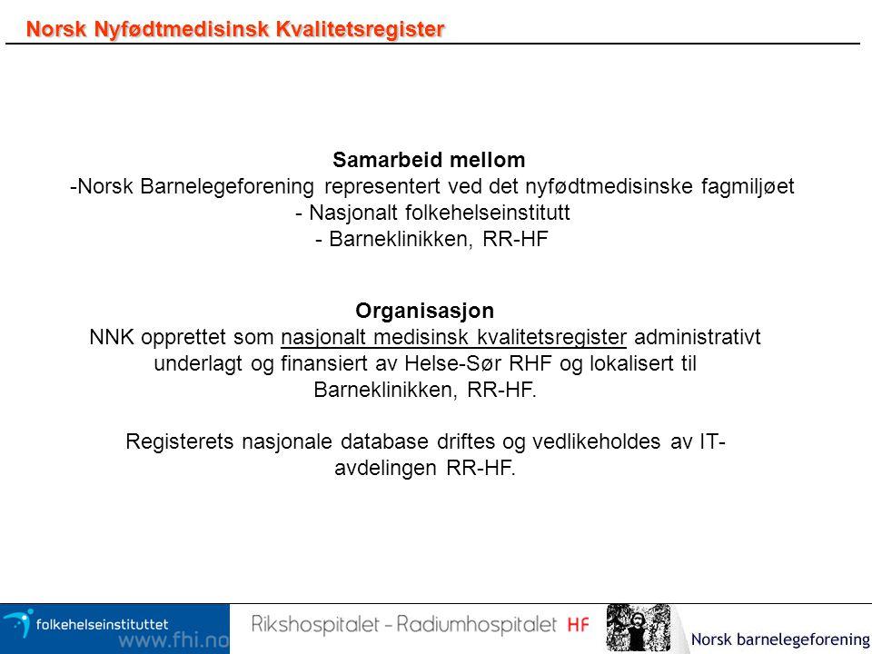 Norsk Nyfødtmedisinsk Kvalitetsregister Samarbeid mellom -Norsk Barnelegeforening representert ved det nyfødtmedisinske fagmiljøet - Nasjonalt folkehe