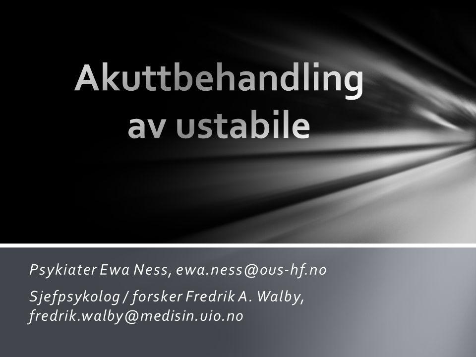 Psykiater Ewa Ness, ewa.ness@ous-hf.no Sjefpsykolog / forsker Fredrik A.