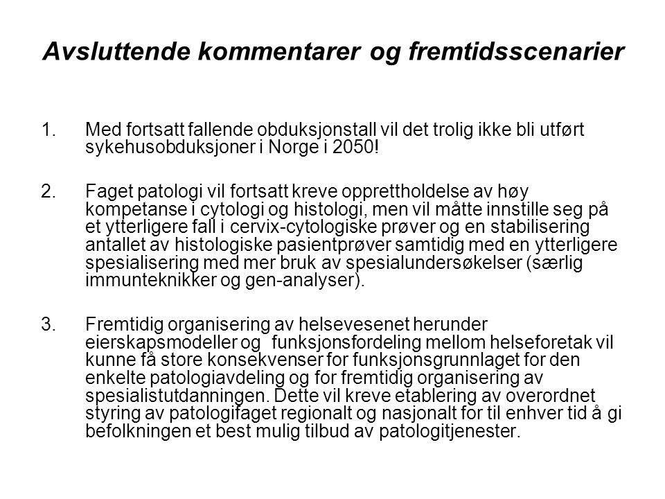 Avsluttende kommentarer og fremtidsscenarier 1.Med fortsatt fallende obduksjonstall vil det trolig ikke bli utført sykehusobduksjoner i Norge i 2050.