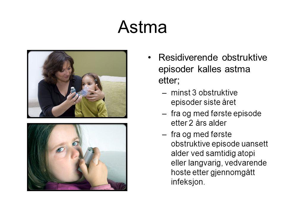 Astma Residiverende obstruktive episoder kalles astma etter; –minst 3 obstruktive episoder siste året –fra og med første episode etter 2 års alder –fr