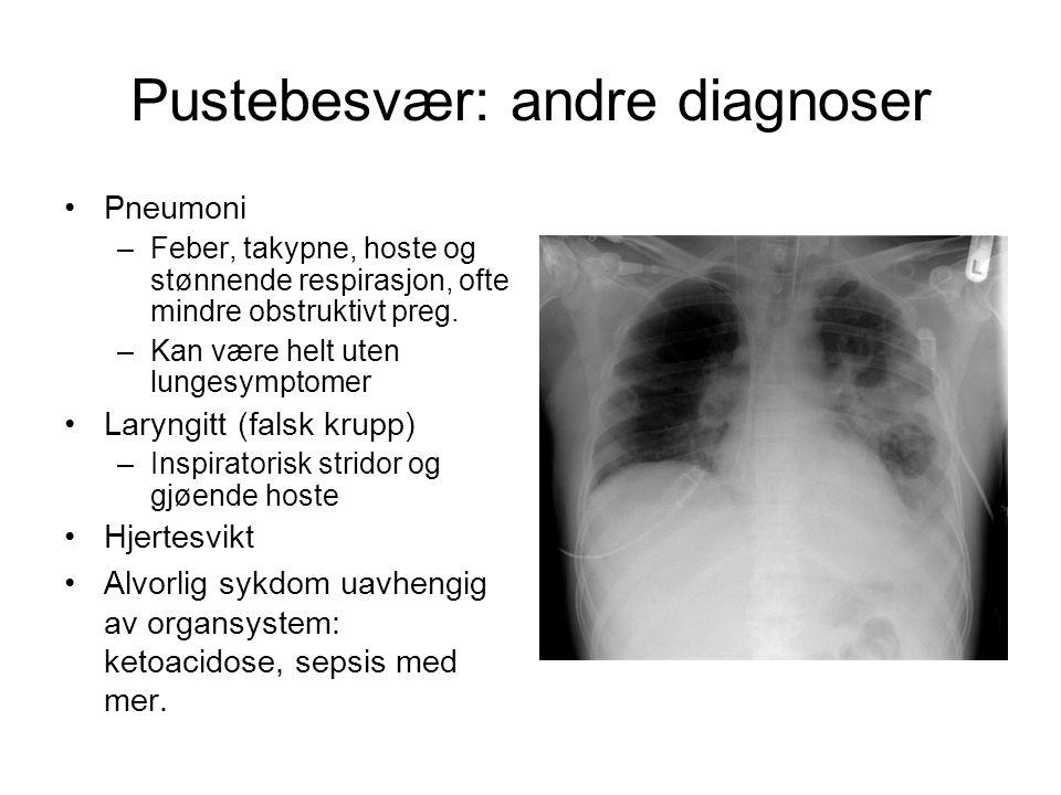 Pustebesvær: andre diagnoser Pneumoni –Feber, takypne, hoste og stønnende respirasjon, ofte mindre obstruktivt preg. –Kan være helt uten lungesymptome