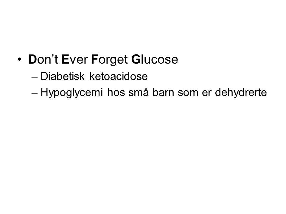 Don't Ever Forget Glucose –Diabetisk ketoacidose –Hypoglycemi hos små barn som er dehydrerte