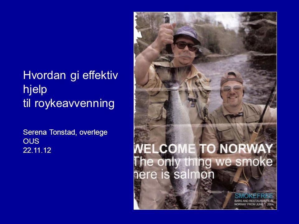 Hvordan gi effektiv hjelp til roykeavvenning Serena Tonstad, overlege OUS 22.11.12