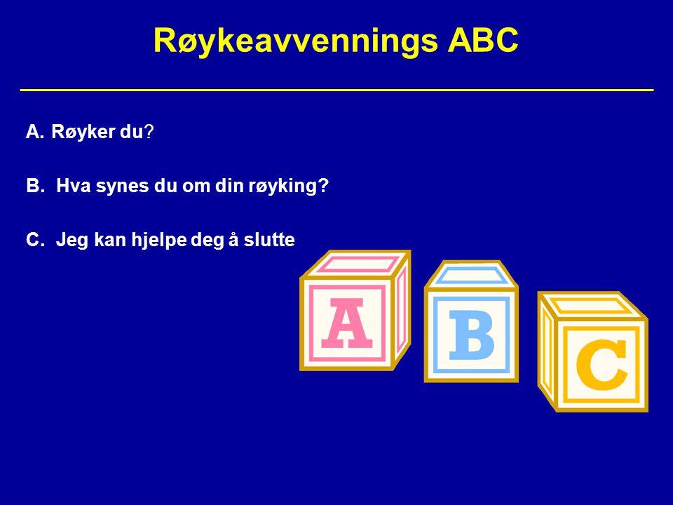 Røykeavvennings ABC A.Røyker du? B. Hva synes du om din røyking? C. Jeg kan hjelpe deg å slutte