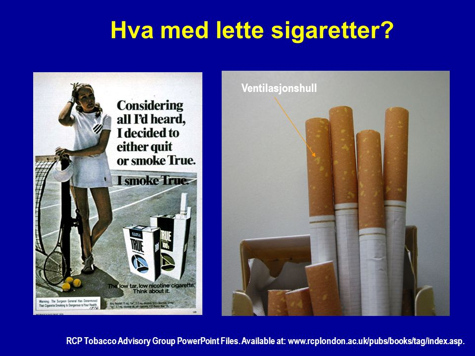 Hva med lette sigaretter? Ventilasjonshull RCP Tobacco Advisory Group PowerPoint Files. Available at: www.rcplondon.ac.uk/pubs/books/tag/index.asp.