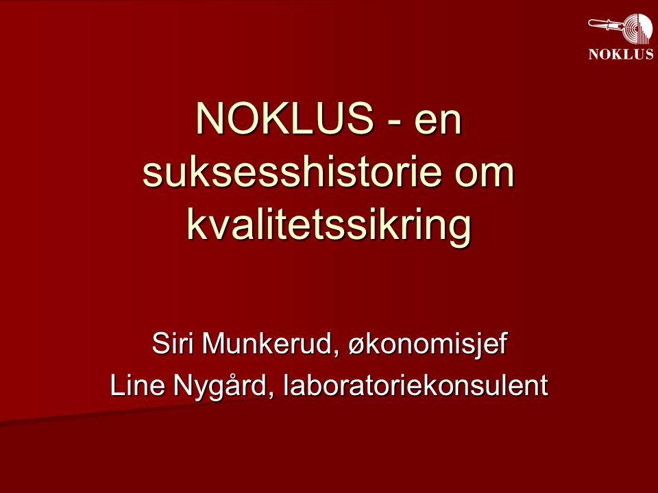 NOKLUS - en suksesshistorie om kvalitetssikring Siri Munkerud, økonomisjef Line Nygård, laboratoriekonsulent