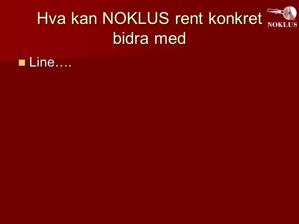 Hva kan NOKLUS rent konkret bidra med Line…. Line….