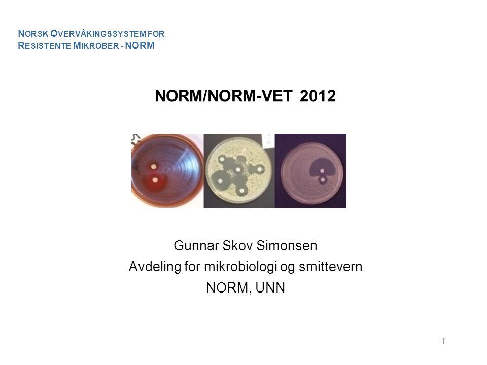 1 NORM/NORM-VET 2012 Gunnar Skov Simonsen Avdeling for mikrobiologi og smittevern NORM, UNN N ORSK O VERVÅKINGSSYSTEM FOR R ESISTENTE M IKROBER - NORM