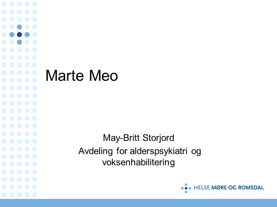 Marte Meo May-Britt Storjord Avdeling for alderspsykiatri og voksenhabilitering