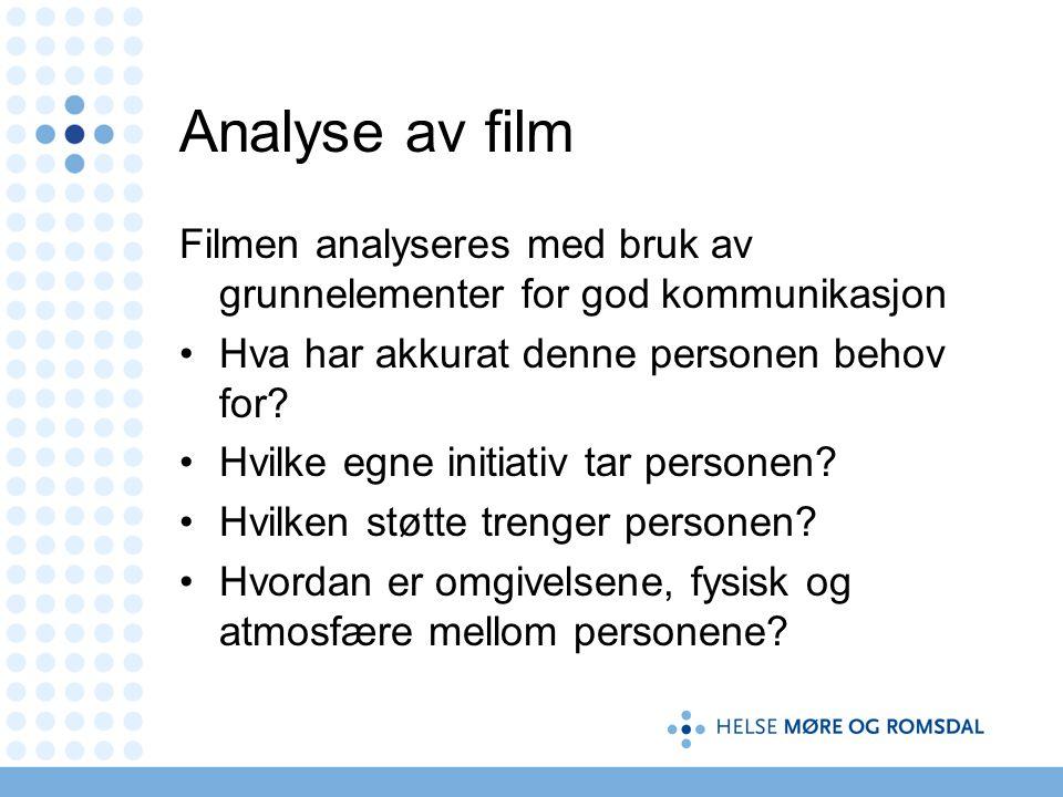 Analyse av film Filmen analyseres med bruk av grunnelementer for god kommunikasjon Hva har akkurat denne personen behov for.