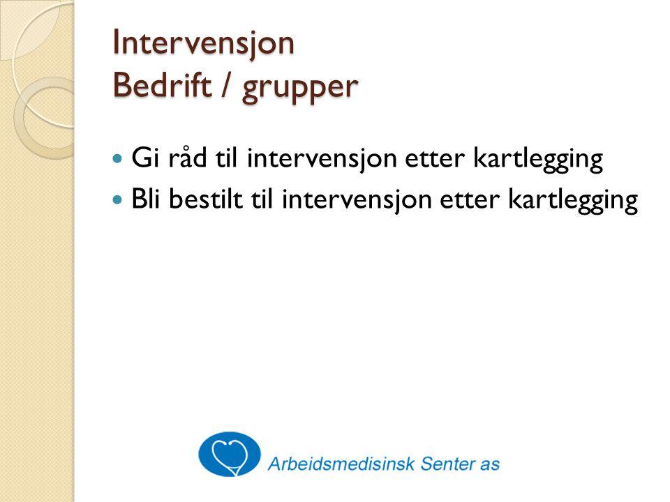 Intervensjon Bedrift / grupper Gi råd til intervensjon etter kartlegging Bli bestilt til intervensjon etter kartlegging