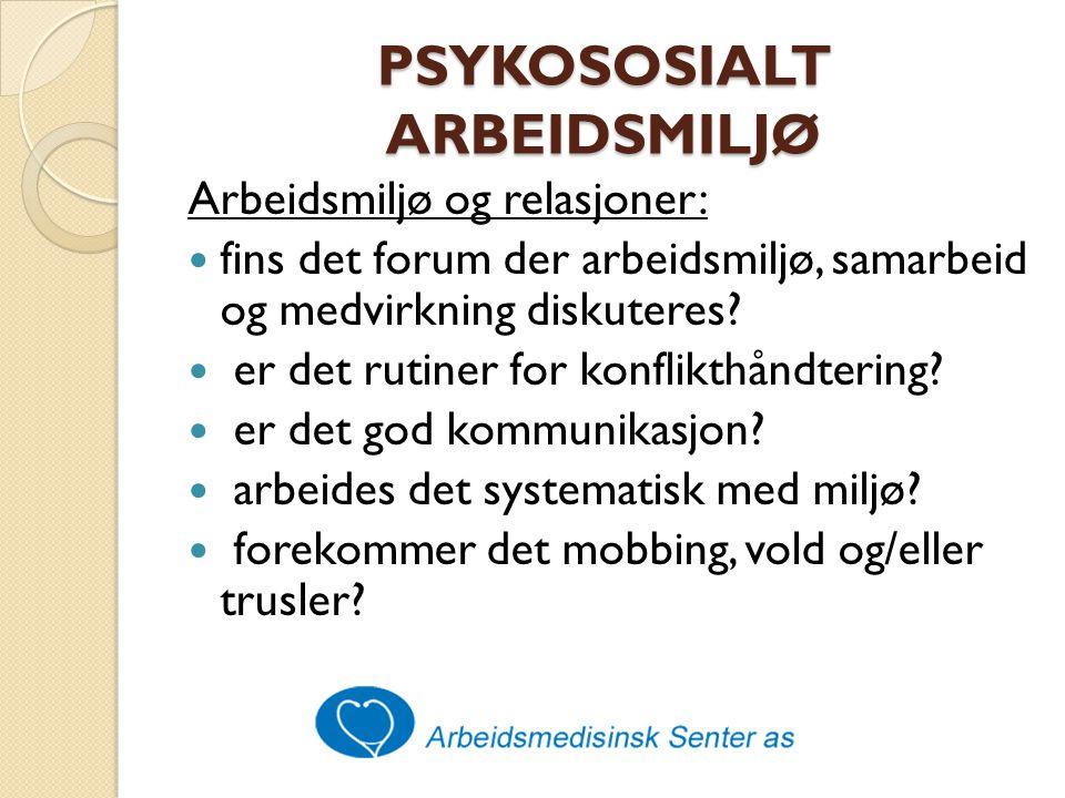 PSYKOSOSIALT ARBEIDSMILJØ Arbeidsmiljø og relasjoner: fins det forum der arbeidsmiljø, samarbeid og medvirkning diskuteres.