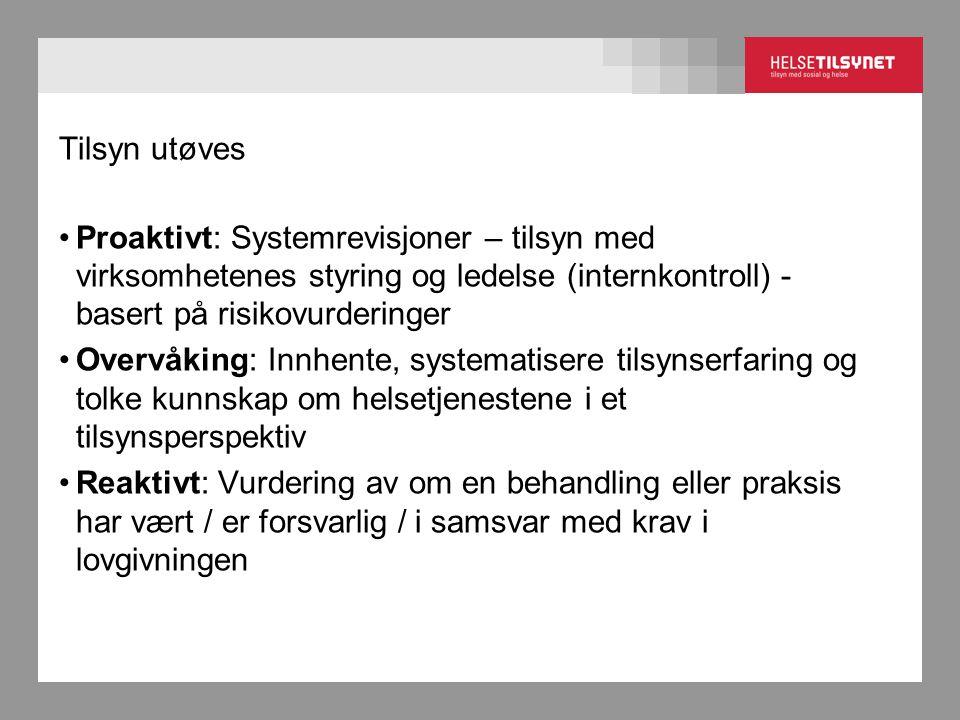 Tilsyn utøves Proaktivt: Systemrevisjoner – tilsyn med virksomhetenes styring og ledelse (internkontroll) - basert på risikovurderinger Overvåking: In