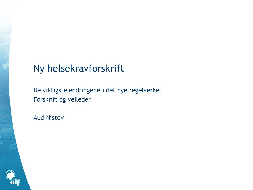 Innhold Bakgrunn for ny forskrift OLFs arbeidsgruppe Hovedtrekk i forskriftsteksten Helsekravene 2