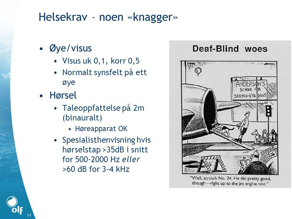 Helsekrav – noen «knagger» Øye/visus Visus uk 0,1, korr 0,5 Normalt synsfelt på ett øye Hørsel Taleoppfattelse på 2m (binauralt) Høreapparat OK Spesia