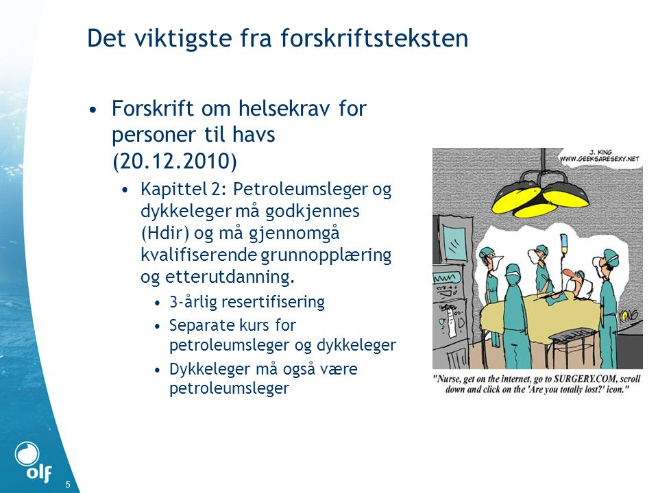 Det viktigste fra forskriftsteksten Forskrift om helsekrav for personer til havs (20.12.2010) Kapittel 2: Petroleumsleger og dykkeleger må godkjennes