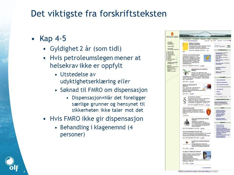 Det viktigste fra forskriftsteksten Kap 4-5 Gyldighet 2 år (som tidl) Hvis petroleumslegen mener at helsekrav ikke er oppfylt Utstedelse av udyktighet