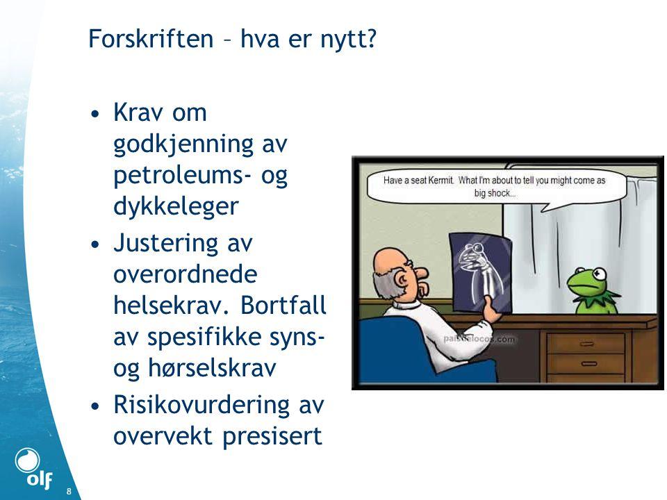Forskriften – hva er nytt? Krav om godkjenning av petroleums- og dykkeleger Justering av overordnede helsekrav. Bortfall av spesifikke syns- og hørsel