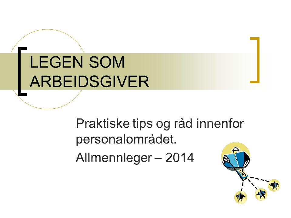 LEGEN SOM ARBEIDSGIVER Praktiske tips og råd innenfor personalområdet. Allmennleger – 2014