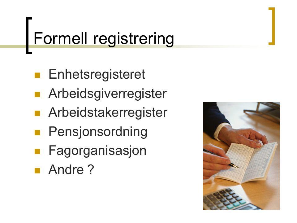 Formell registrering Enhetsregisteret Arbeidsgiverregister Arbeidstakerregister Pensjonsordning Fagorganisasjon Andre ?