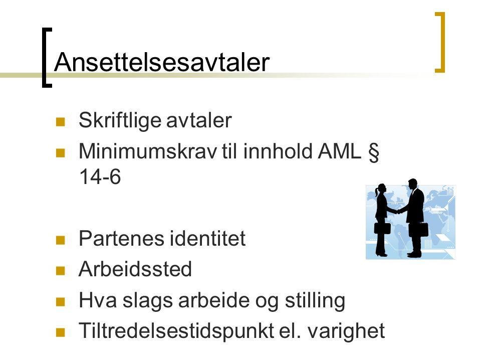 Ansettelsesavtaler Skriftlige avtaler Minimumskrav til innhold AML § 14-6 Partenes identitet Arbeidssted Hva slags arbeide og stilling Tiltredelsestidspunkt el.