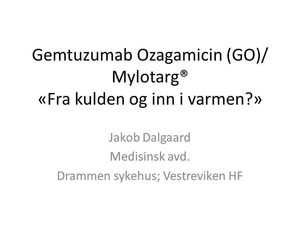 Gemtuzumab Ozagamicin (GO)/ Mylotarg® «Fra kulden og inn i varmen?» Jakob Dalgaard Medisinsk avd. Drammen sykehus; Vestreviken HF
