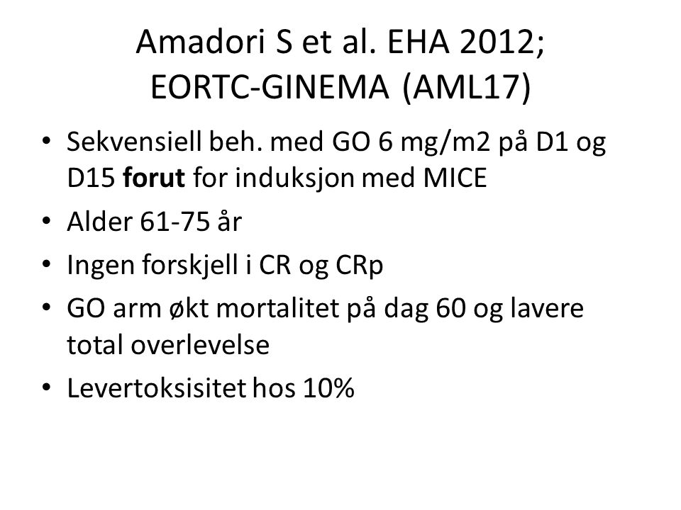 Amadori S et al. EHA 2012; EORTC-GINEMA (AML17) Sekvensiell beh. med GO 6 mg/m2 på D1 og D15 forut for induksjon med MICE Alder 61-75 år Ingen forskje