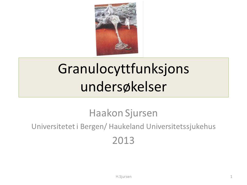 Granulocyttfunksjons undersøkelser Haakon Sjursen Universitetet i Bergen/ Haukeland Universitetssjukehus 2013 H.Sjursen1