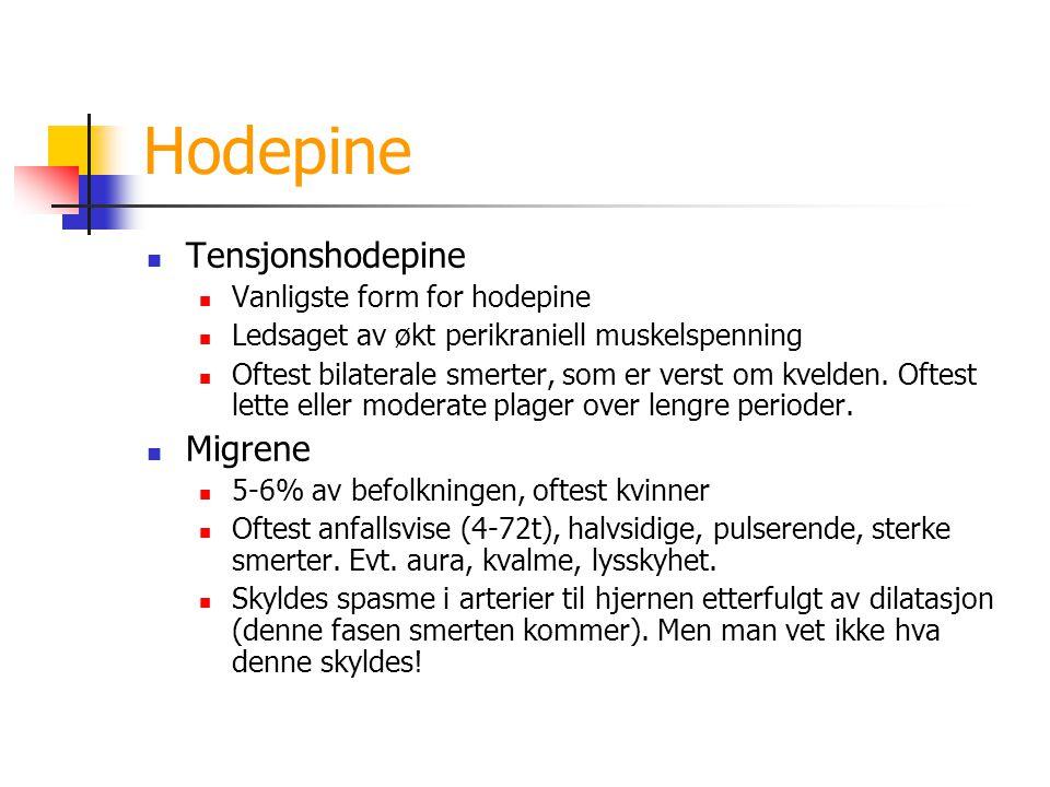 Hodepine Tensjonshodepine Vanligste form for hodepine Ledsaget av økt perikraniell muskelspenning Oftest bilaterale smerter, som er verst om kvelden.