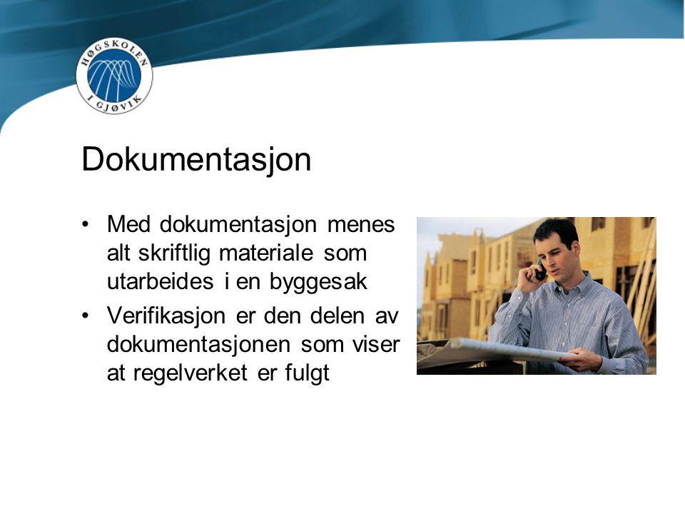 Med dokumentasjon menes alt skriftlig materiale som utarbeides i en byggesak Verifikasjon er den delen av dokumentasjonen som viser at regelverket er fulgt Dokumentasjon