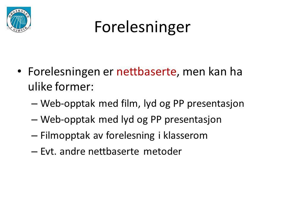 Forelesninger Forelesningen er nettbaserte, men kan ha ulike former: – Web-opptak med film, lyd og PP presentasjon – Web-opptak med lyd og PP presentasjon – Filmopptak av forelesning i klasserom – Evt.