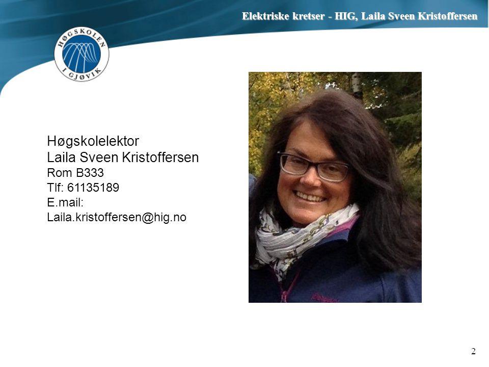 Elektriske kretser - HIG, Laila Sveen Kristoffersen 2 Høgskolelektor Laila Sveen Kristoffersen Rom B333 Tlf: 61135189 E.mail: Laila.kristoffersen@hig.