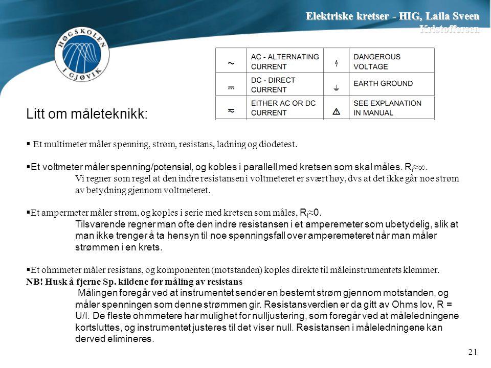 Elektriske kretser - HIG, Laila Sveen Kristoffersen 21 Litt om måleteknikk:  Et multimeter måler spenning, strøm, resistans, ladning og diodetest.