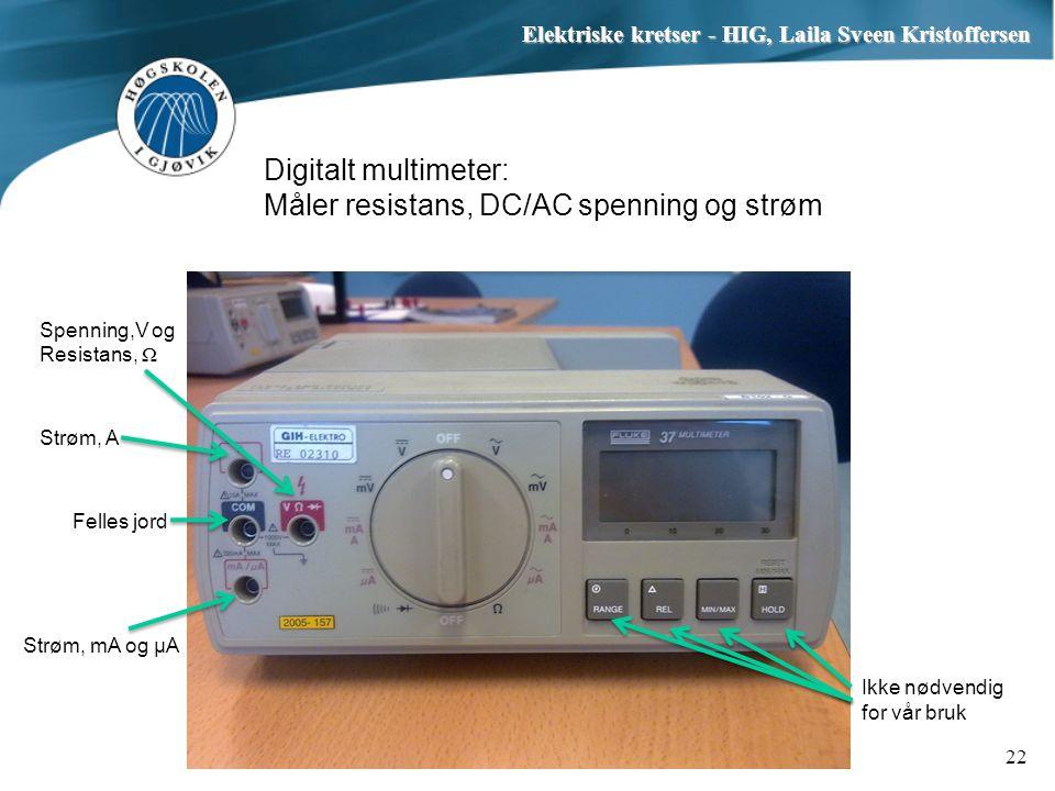 Digitalt multimeter: Måler resistans, DC/AC spenning og strøm Elektriske kretser - HIG, Laila Sveen Kristoffersen 22 Spenning,V og Resistans, Ω Felles