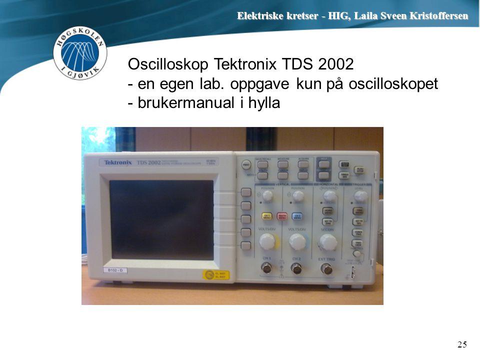 Elektriske kretser - HIG, Laila Sveen Kristoffersen 25 Oscilloskop Tektronix TDS 2002 - en egen lab. oppgave kun på oscilloskopet - brukermanual i hyl