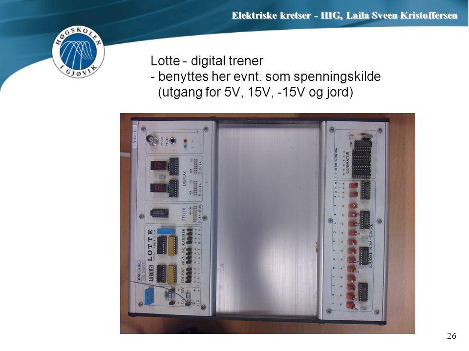 Elektriske kretser - HIG, Laila Sveen Kristoffersen 26 Lotte - digital trener - benyttes her evnt. som spenningskilde (utgang for 5V, 15V, -15V og jor