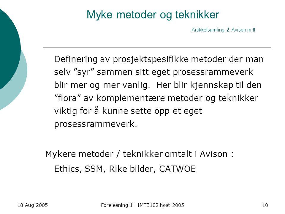 18.Aug 2005Forelesning 1 i IMT3102 høst 200510 Myke metoder og teknikker Artikkelsamling, 2, Avison m.fl. Definering av prosjektspesifikke metoder der