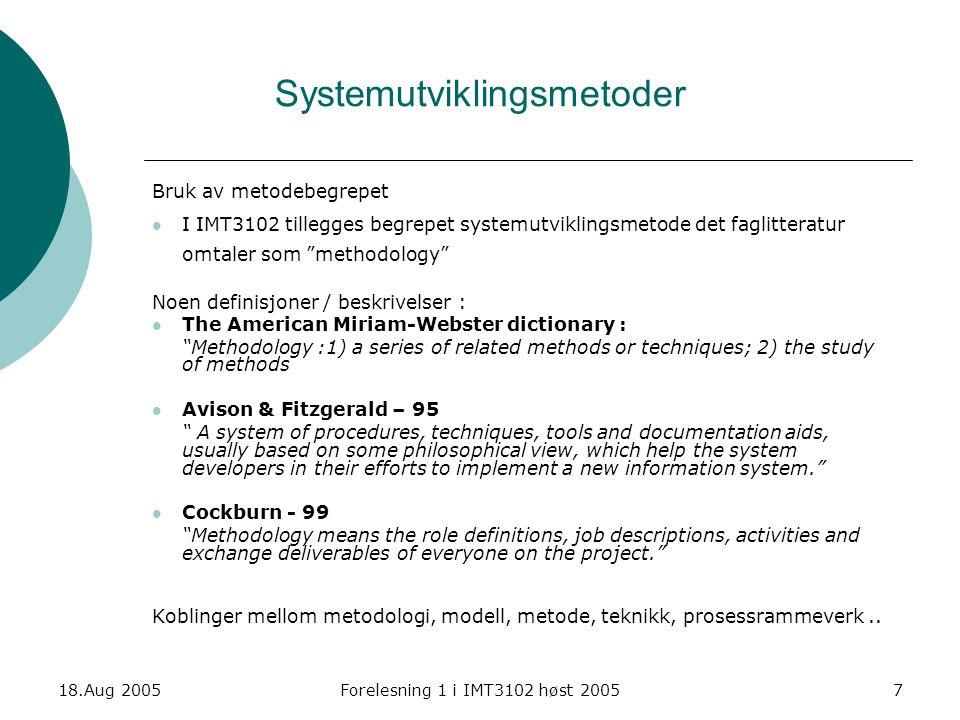 18.Aug 2005Forelesning 1 i IMT3102 høst 20058 The New Methodology Artikkelsamling, art.1, M.Fowler Det finnes ingen enerådende klassifisering av systemutviklingmetoder, men de senere årene har skillet mellom såkalte Heavy methodologies og Agile methodologies blitt stadig mer etablert.