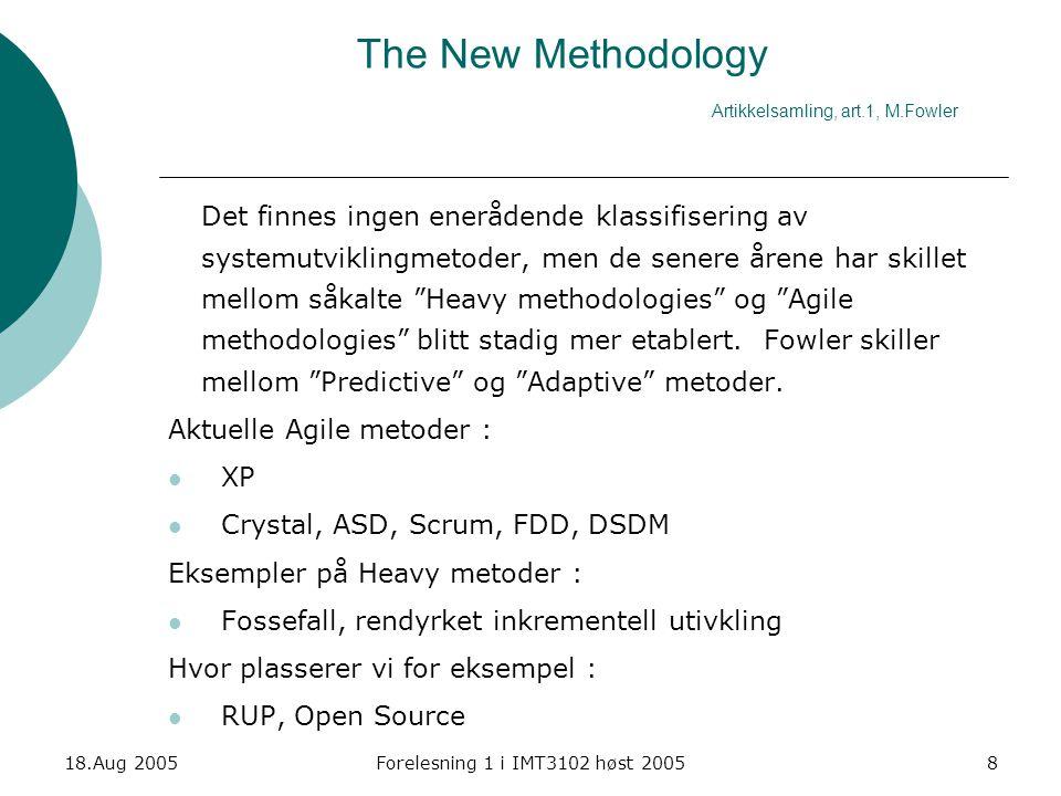 18.Aug 2005Forelesning 1 i IMT3102 høst 20058 The New Methodology Artikkelsamling, art.1, M.Fowler Det finnes ingen enerådende klassifisering av syste
